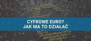 Cyfrowe Euro - jak ma to funkcjonować i czy faktycznie jest realne?